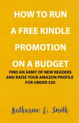 How To Run a Free Kindle Promotion on a Budget - Katharine E. Smith